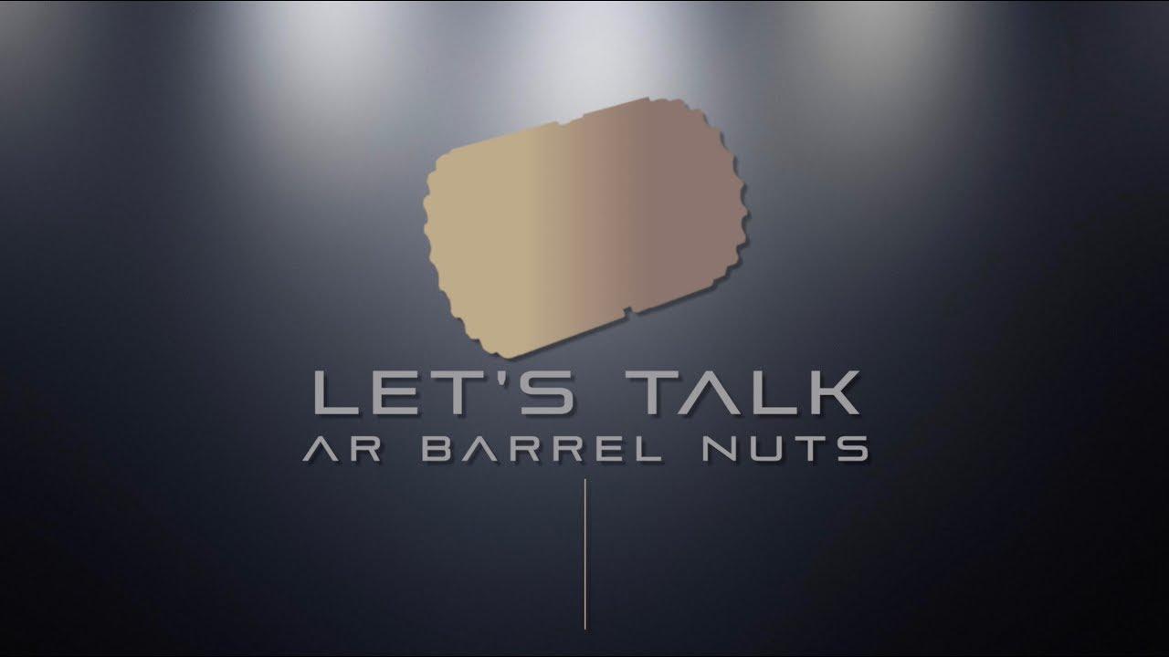 Let's Talk - AR Barrel Nuts