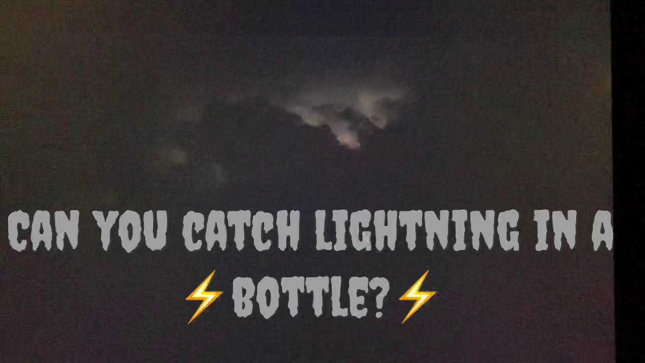 Can you catch lightning in a bottle?