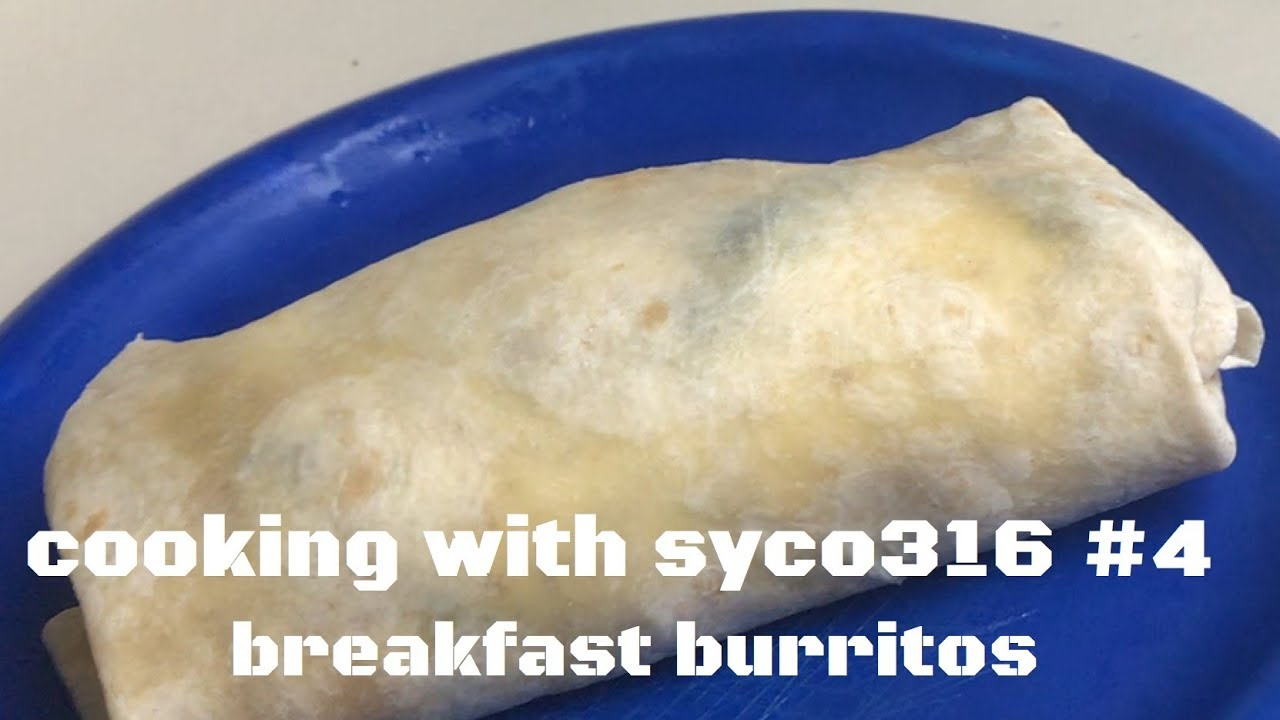 Cooking With Syco316 #4: Breakfast Burrito
