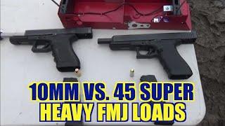 10mm vs. 45 Super Heavy FMJ loads Episode 2
