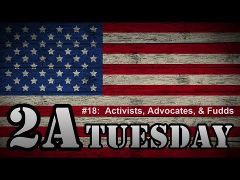 2A Tuesday #018:  Activists, Advocates, and Fudds