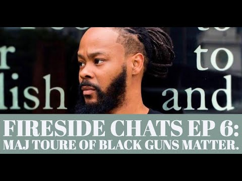 Fireside Chats Live: Maj Toure Black Guns Matter