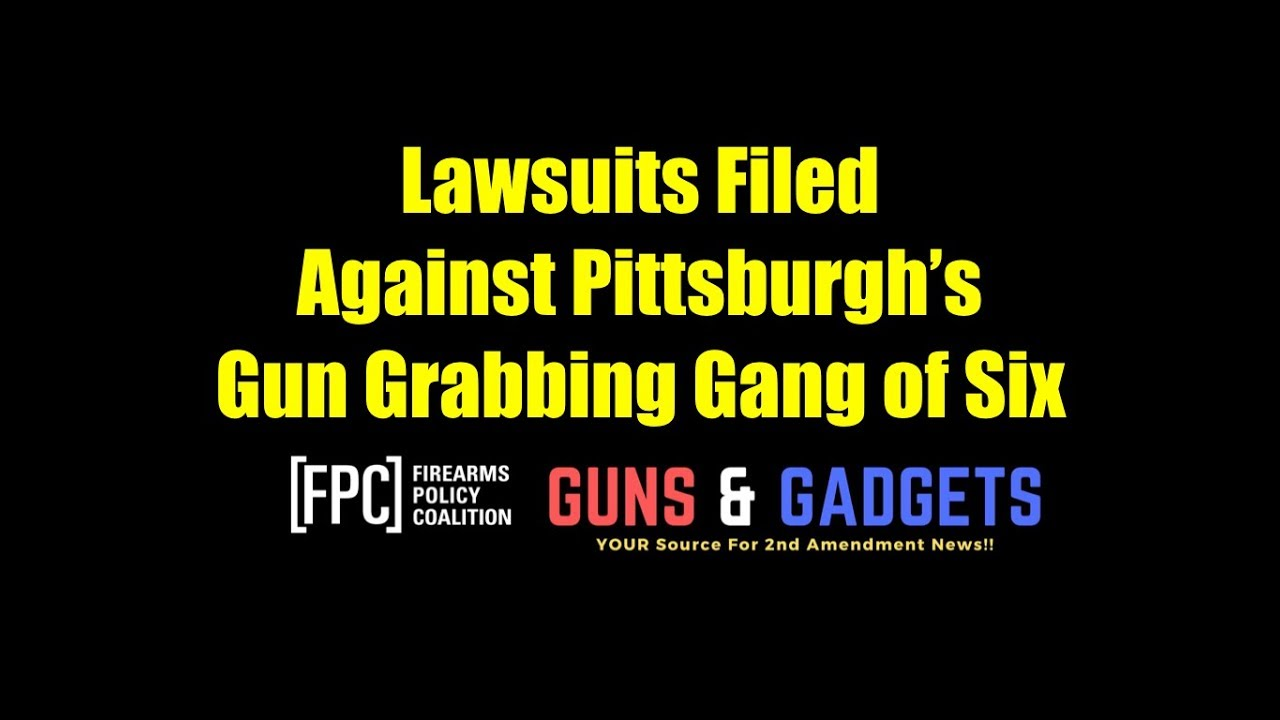 Pro-2A Groups File Lawsuits Against Pittsburgh's Gun Grabbing Gang of Six