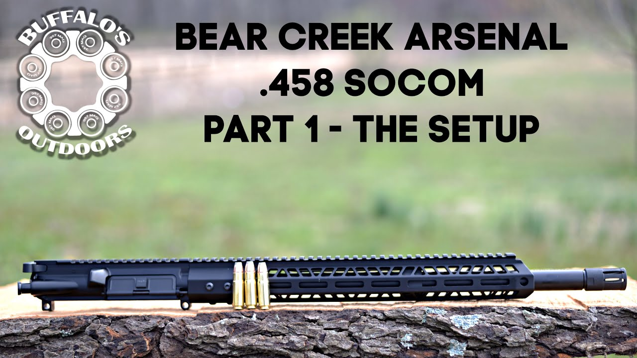 Bear Creek Arsenal .458 SOCOM  Part 1 - The Setup