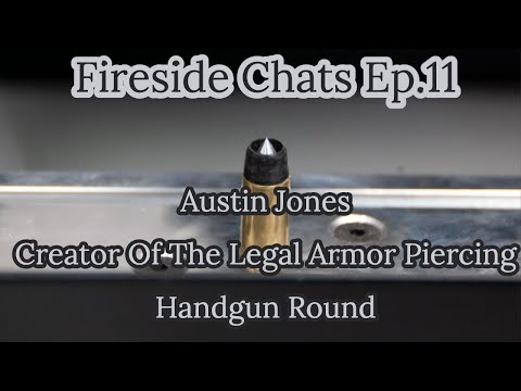 Fireside Chats Ep11: Austin Jones Creator of The Legal Armor Piercing Handgun Round