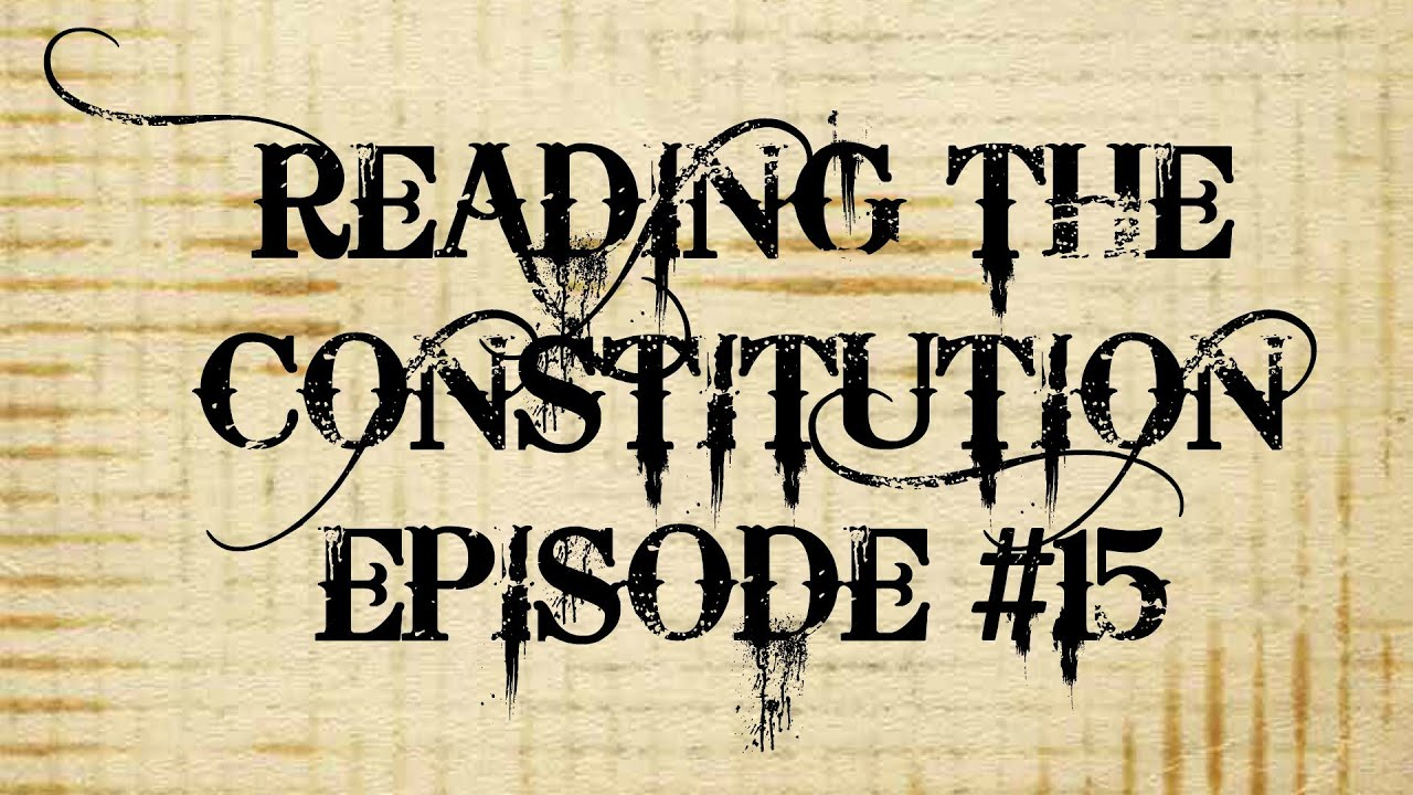 Reading the Constitution Ep #15