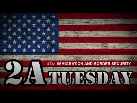 2A Tuesday #024:  Immigration And Border Security