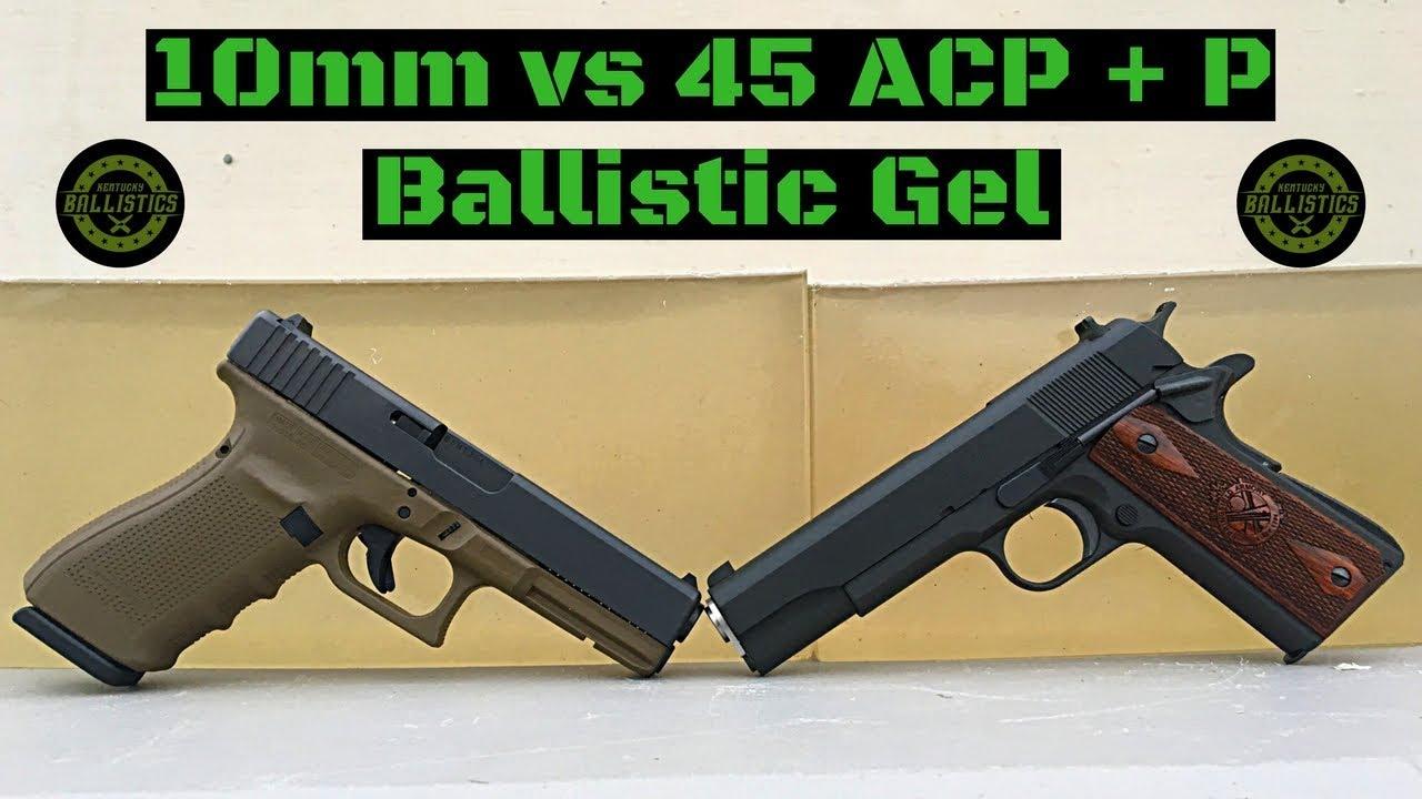10mm vs 45 ACP + P vs Ballistic Gel