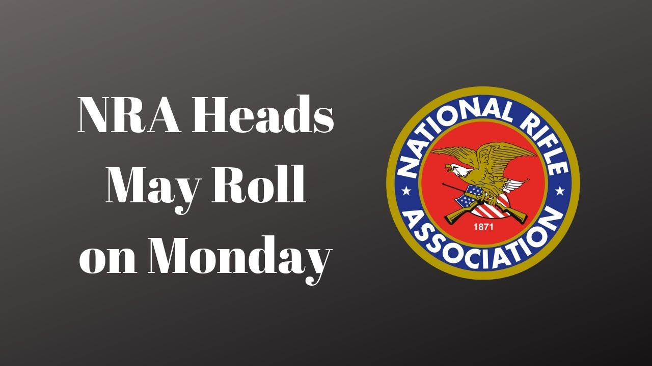 NRA Heads May Roll Monday