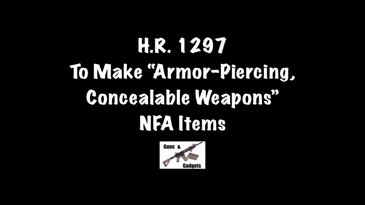 "H.R. 1297 To Make ""Armor-Piercing, Concealable Weapons"" NFA Items"