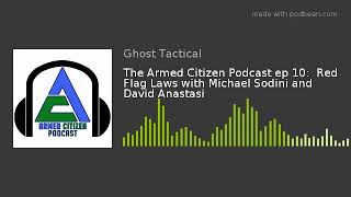 The Armed Citizen Podcast ep 10:  Red Flag Laws with Michael Sodini and David Anastasi
