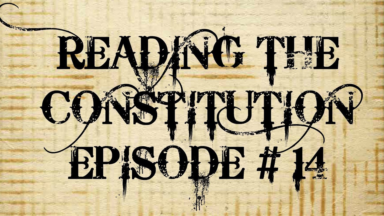 Reading the Constitution Ep # 14