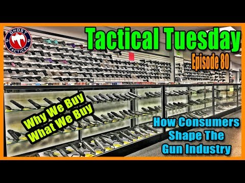 How Consumers Shape The Gun Industry:  Tactical Tuesday ep 80
