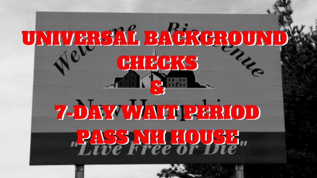 New Hampshire House Passes Universal Background Checks & 7-Day Wait Period