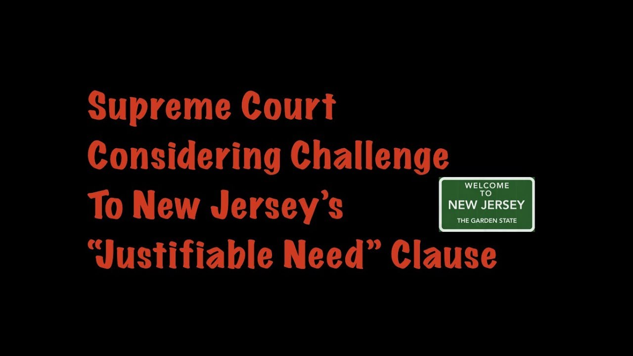 "Supreme Court Considering Challenge to NJ ""Justifiable Need"" Clause"