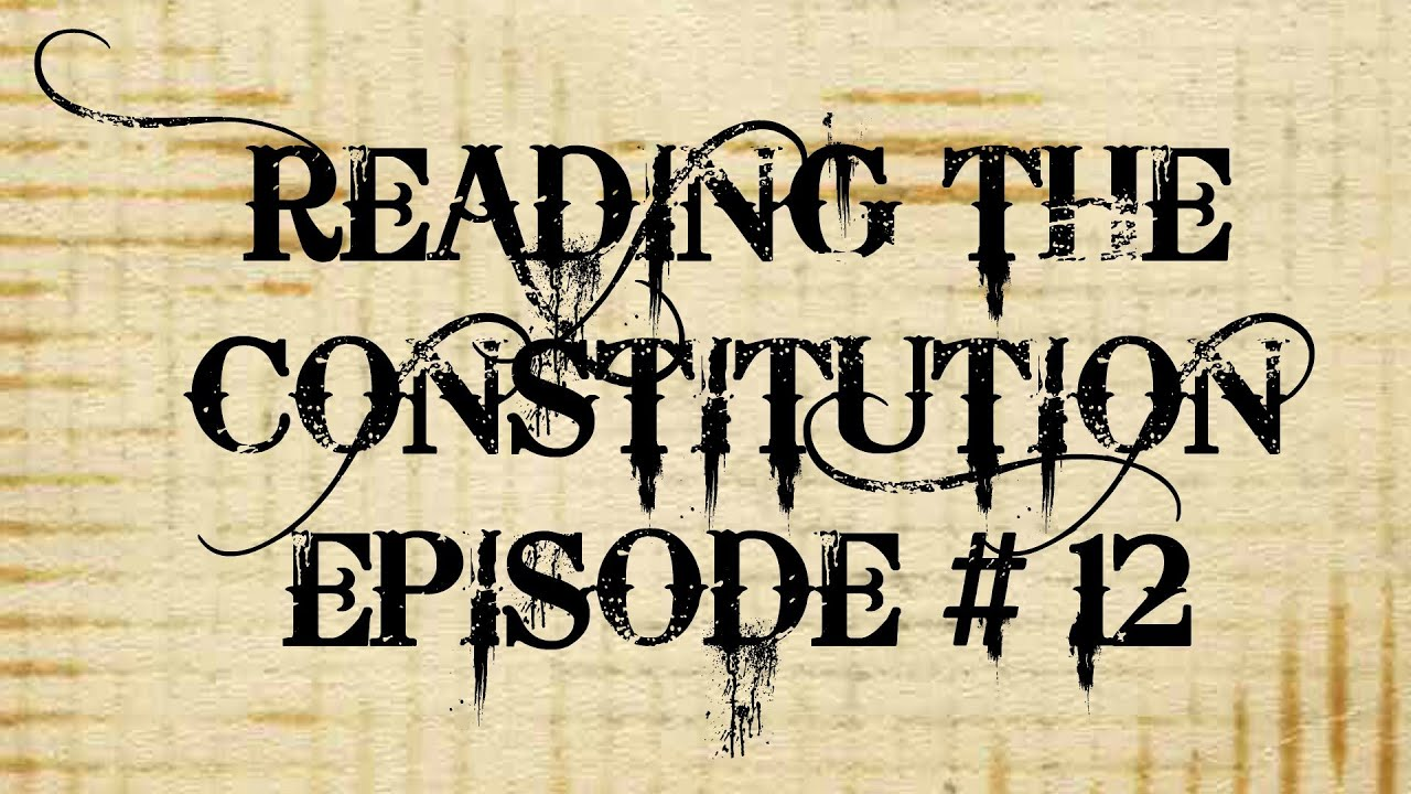 Reading the Constitution Ep #12