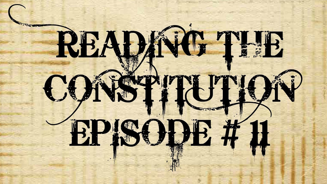 Reading the Constitution Ep # 11