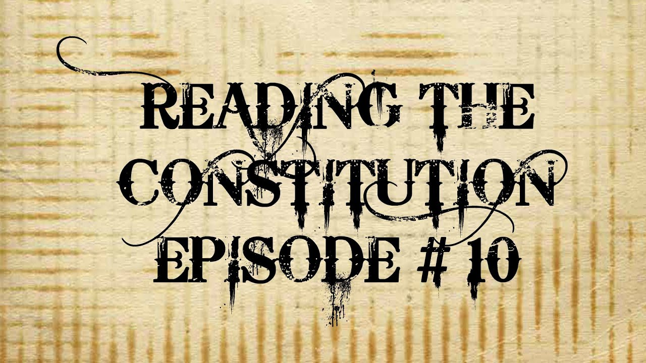 Reading the Constitution Ep # 10