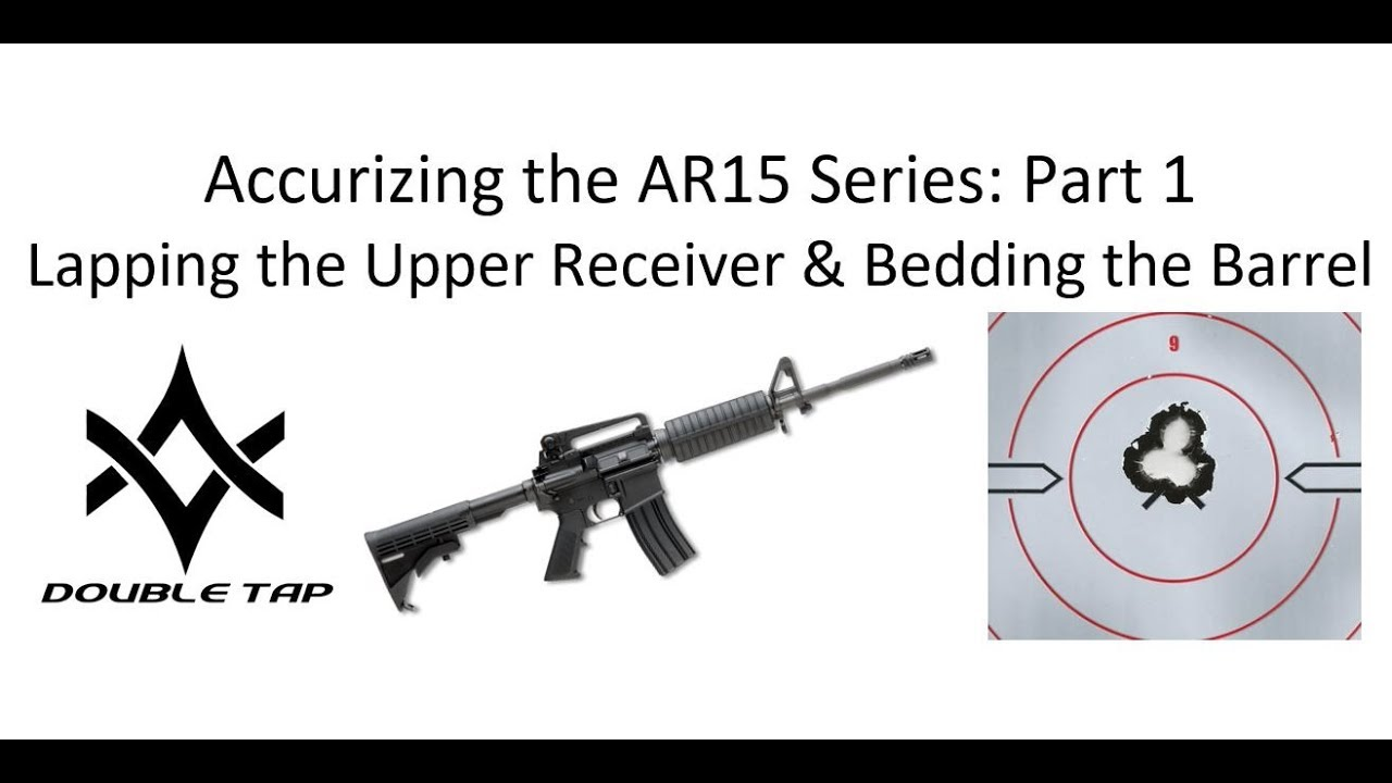 Accurizing the AR15: Lapping & Bedding the Upper Receiver & Barrel