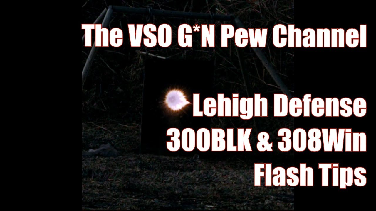The VSO Pew Channel 300BLK 308Win Lehigh Defense Flash Tips High Speed SloMo Video