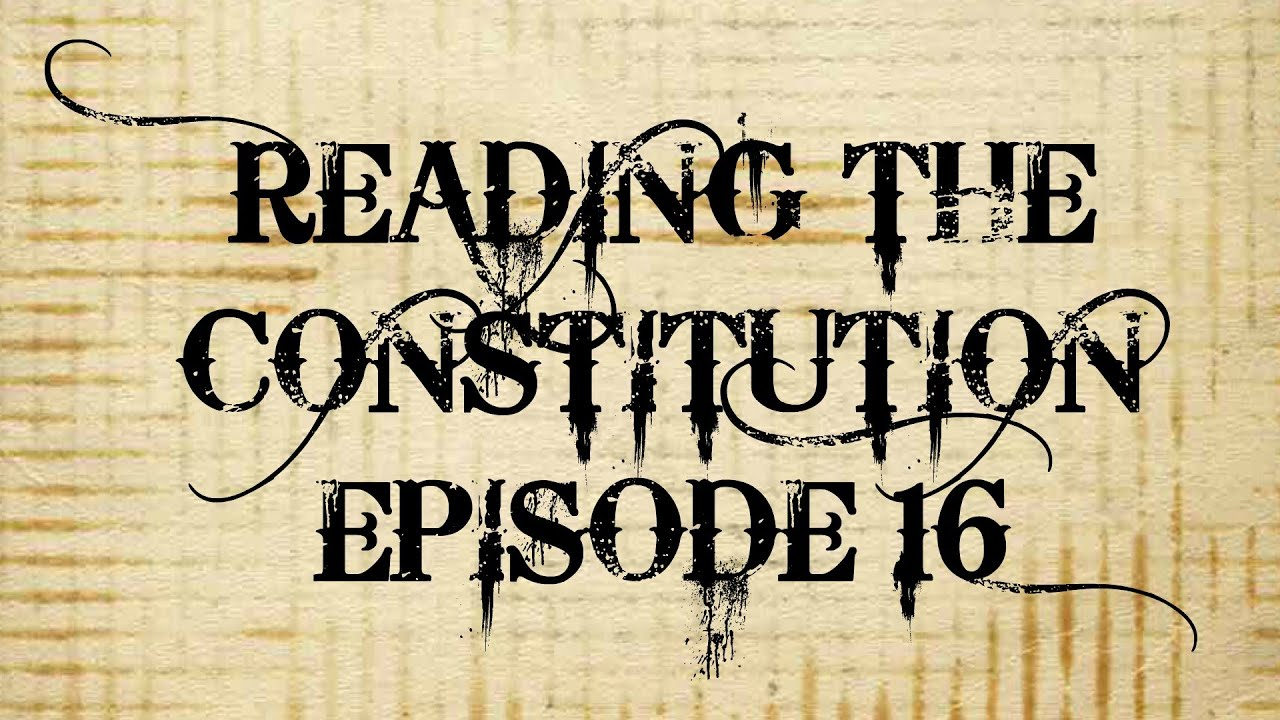 Reading the Constitution Ep #16