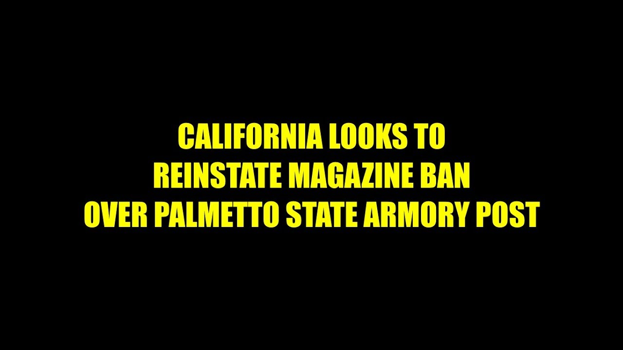 California Looks To Reinstate Magazine Ban Because of Palmetto State Armory Post