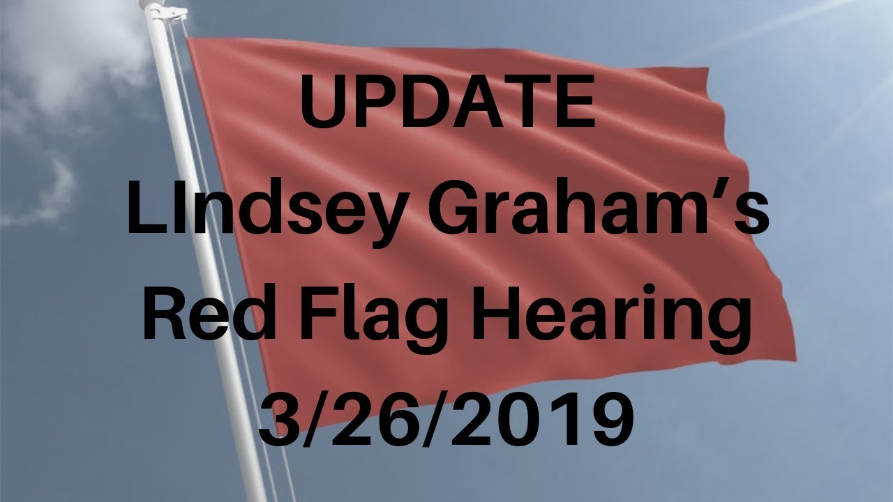 UPDATE: Lindsey Graham's Red Flag Hearing 3/26/2019
