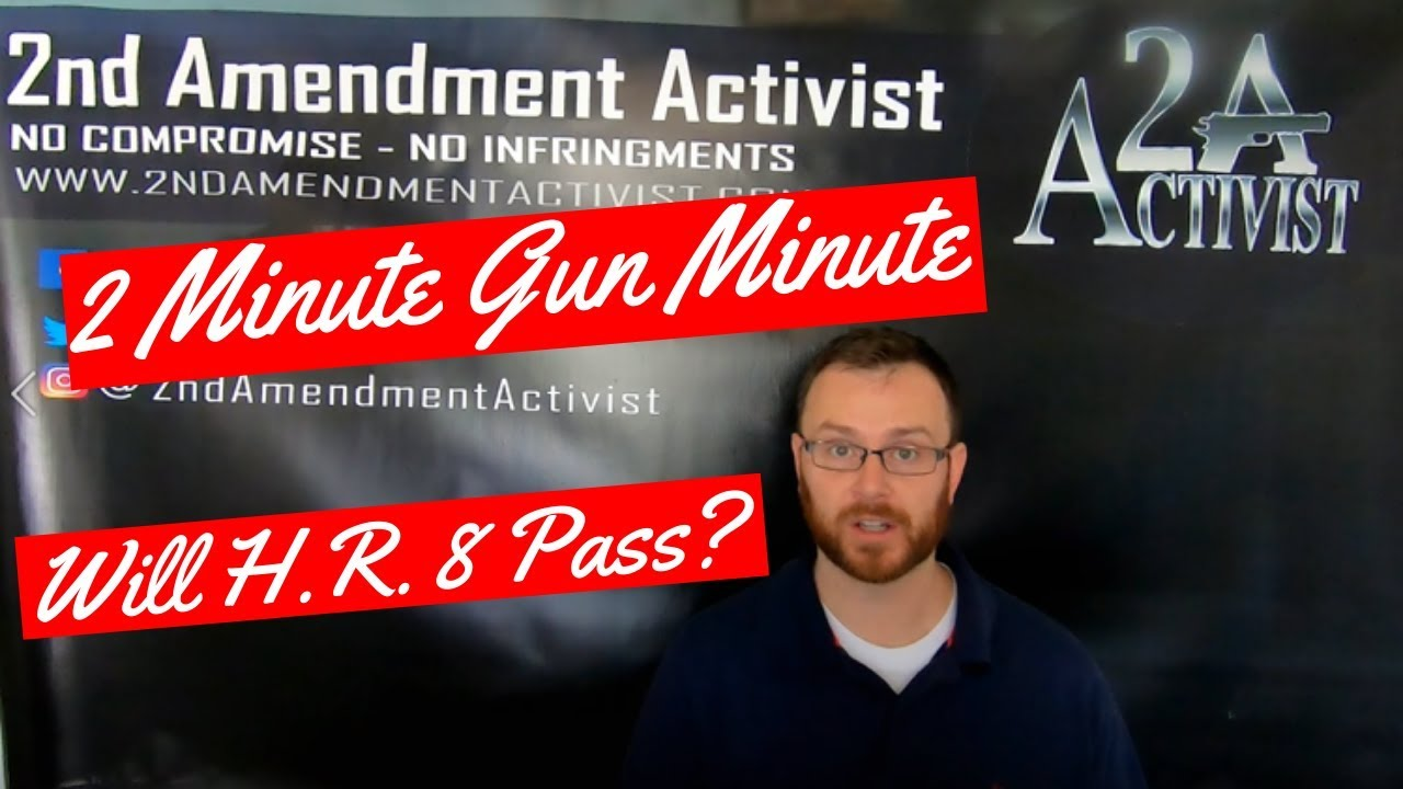 Will H.R. 8 (Universal Background Checks) Pass? The 2 Minute Gun Minute!
