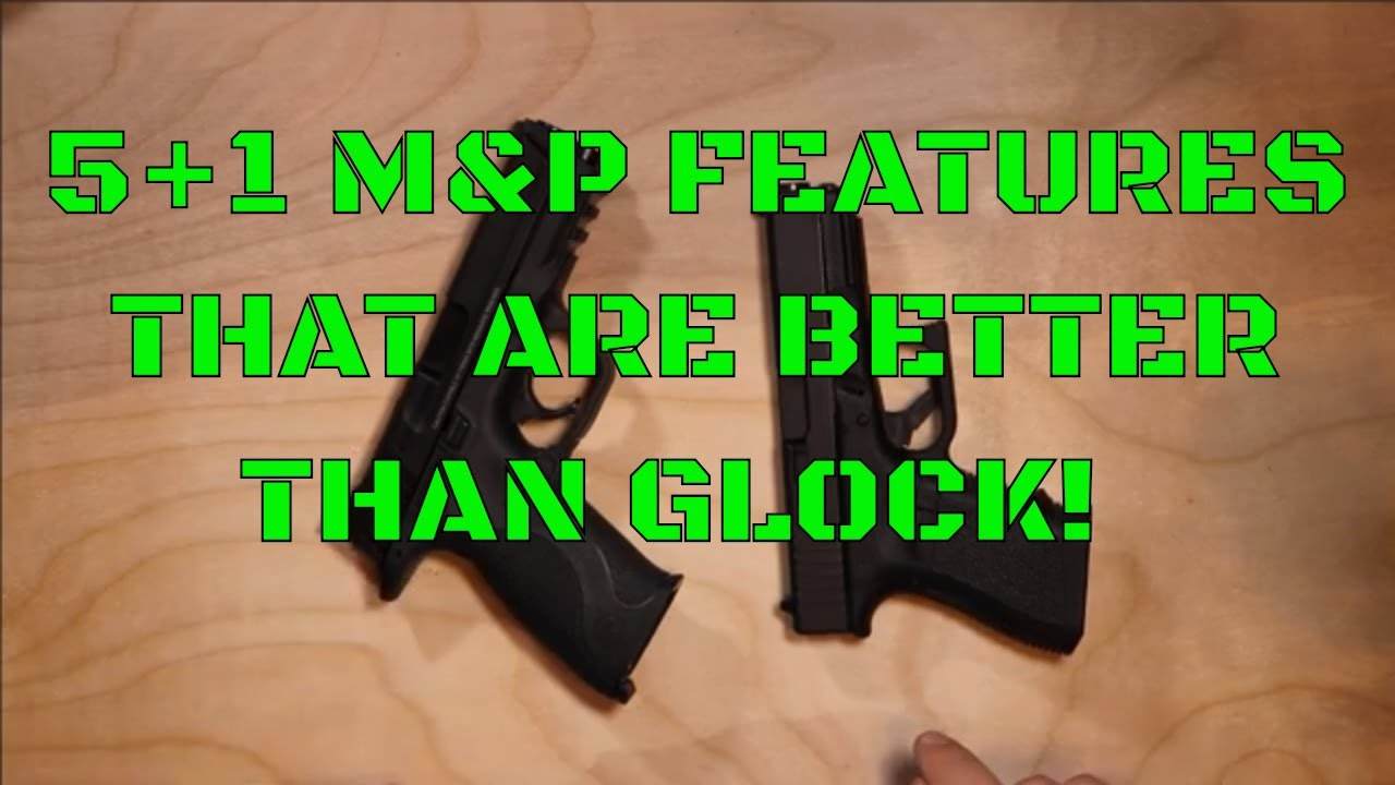 5+1 M&P Features That Are Better Than Glock!