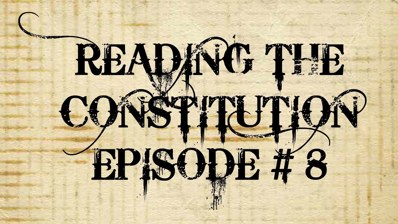 Reading the Constitution Ep #8