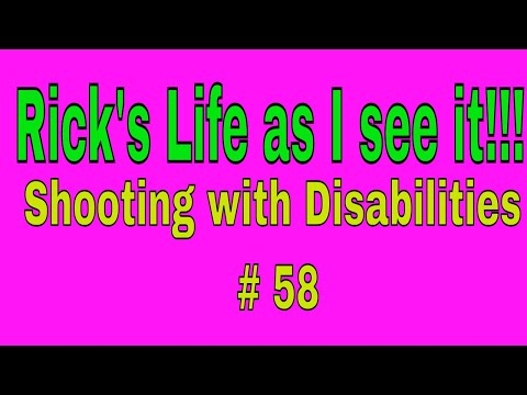 Rick's Life as I see it!!! Shooting with Disabilities # 58