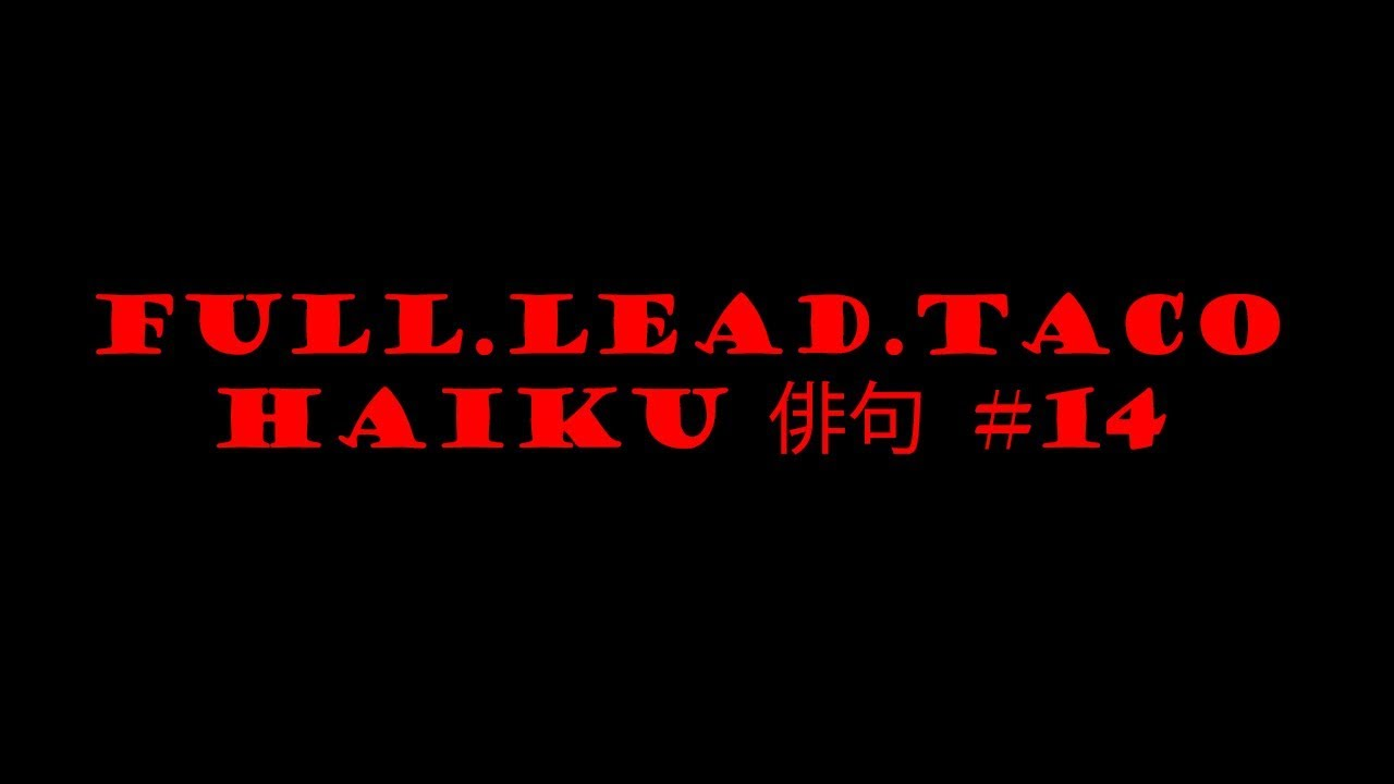 Full.Lead.Taco Monthly Haiku #14