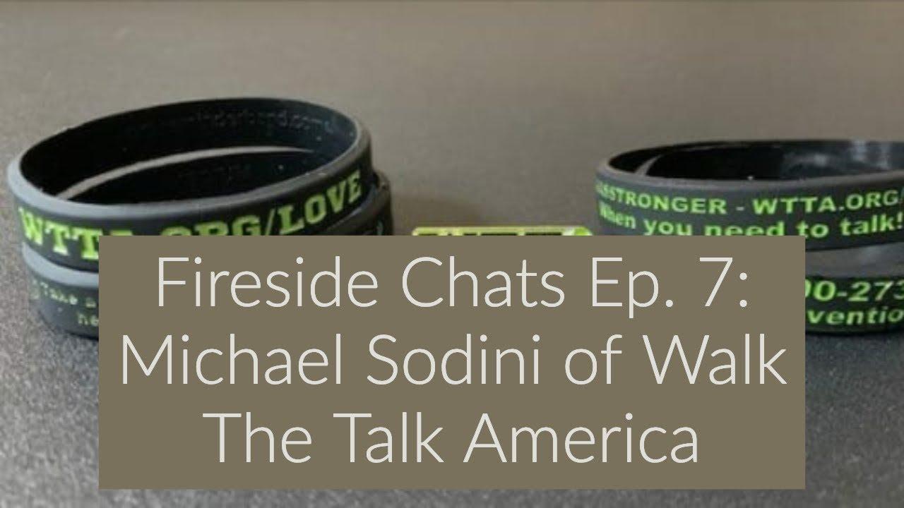 Fireside Chats Ep. 7: Michael Sodini of Walk The Talk America