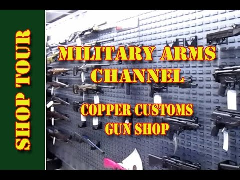 Military Arms Channel - Copper Customs Gun Shop Tour