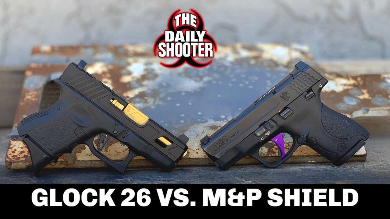 Glock 26 Vs. M&P Shield