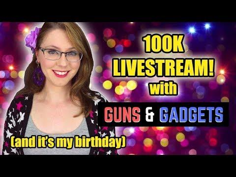 100k & Birthday Livestream! with Guns & Gadgets