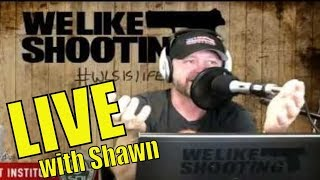 LIVE with Shawn Herrin - Host of We Like Shooting - funniest gun show on the planet