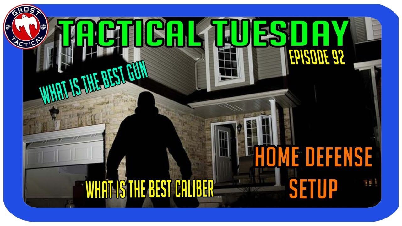 Home Defense:  What To Use and What Calibers:  Tactical Tuesday ep92