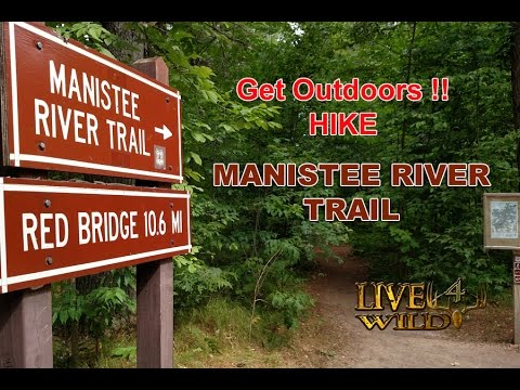 Get Outdoors !!!!  - Manistee River Trail Hike