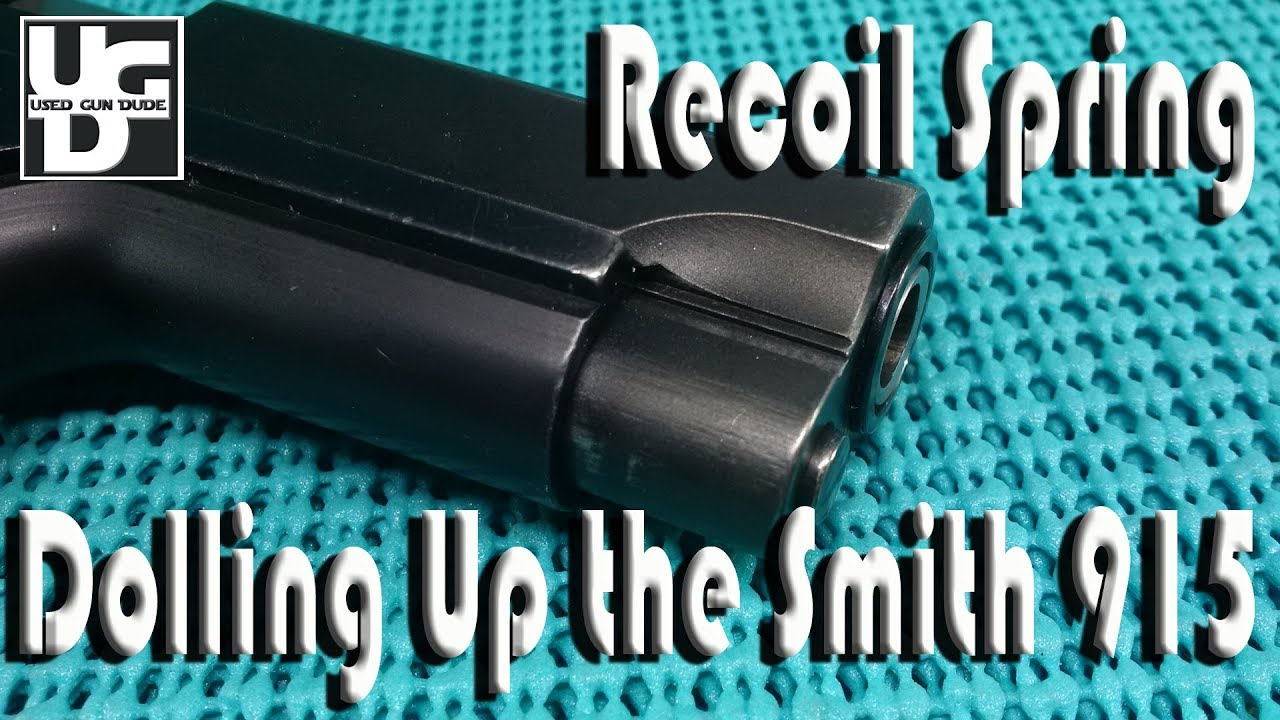 Smith 915 New Recoil Spring, Does it Need One Making her Gooder Part IV