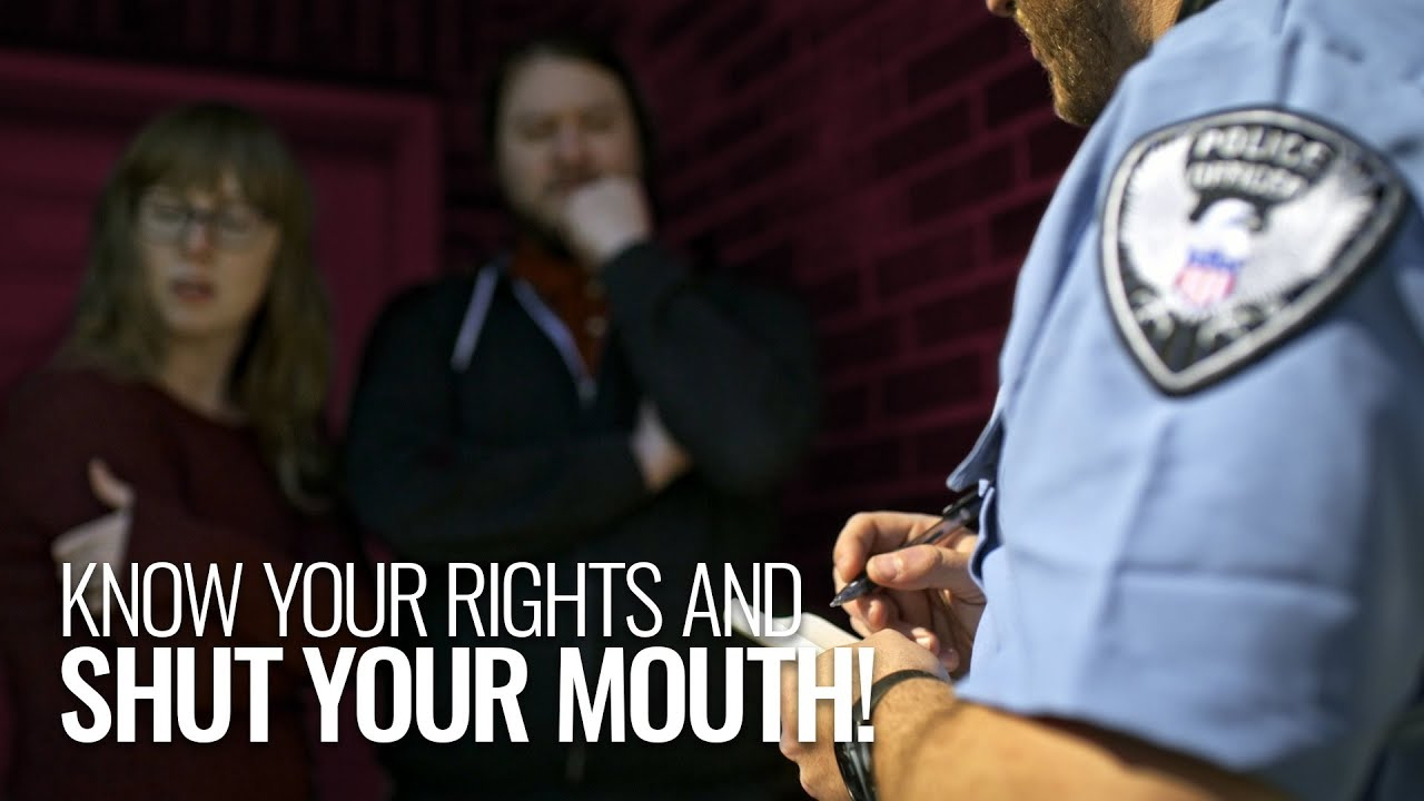 Know Your Rights and Shut Your MOUTH