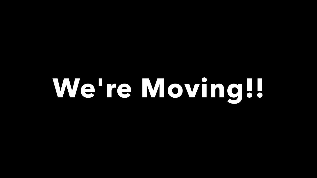 We're Moving!!! - New Video