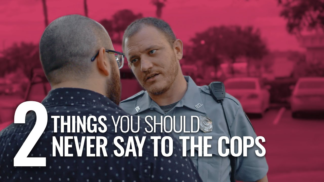 The 2 Things You Should NOT Say to the Cops