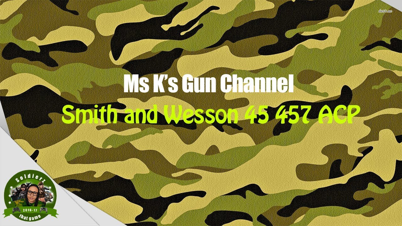 Smith and Wesson  45 457 ACP   US Army Female Combat Veteran,Hooah!