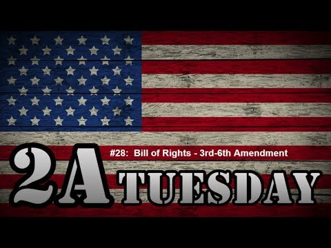 2A Tuesday #028:  The Bill of Rights Week 3 - 3rd, 4th, and 5th, and 6th Amendments