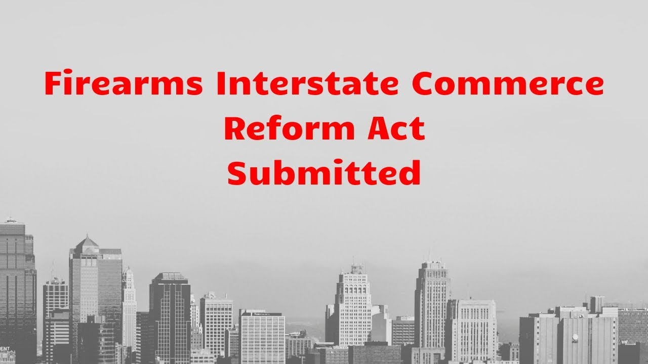 Firearms Interstate Commerce Reform Act Submitted