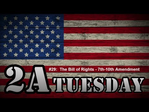2A Tuesday #029:  The Bill of Rights Week 4 - 7th, 8th, 9th, and 10th Amendments