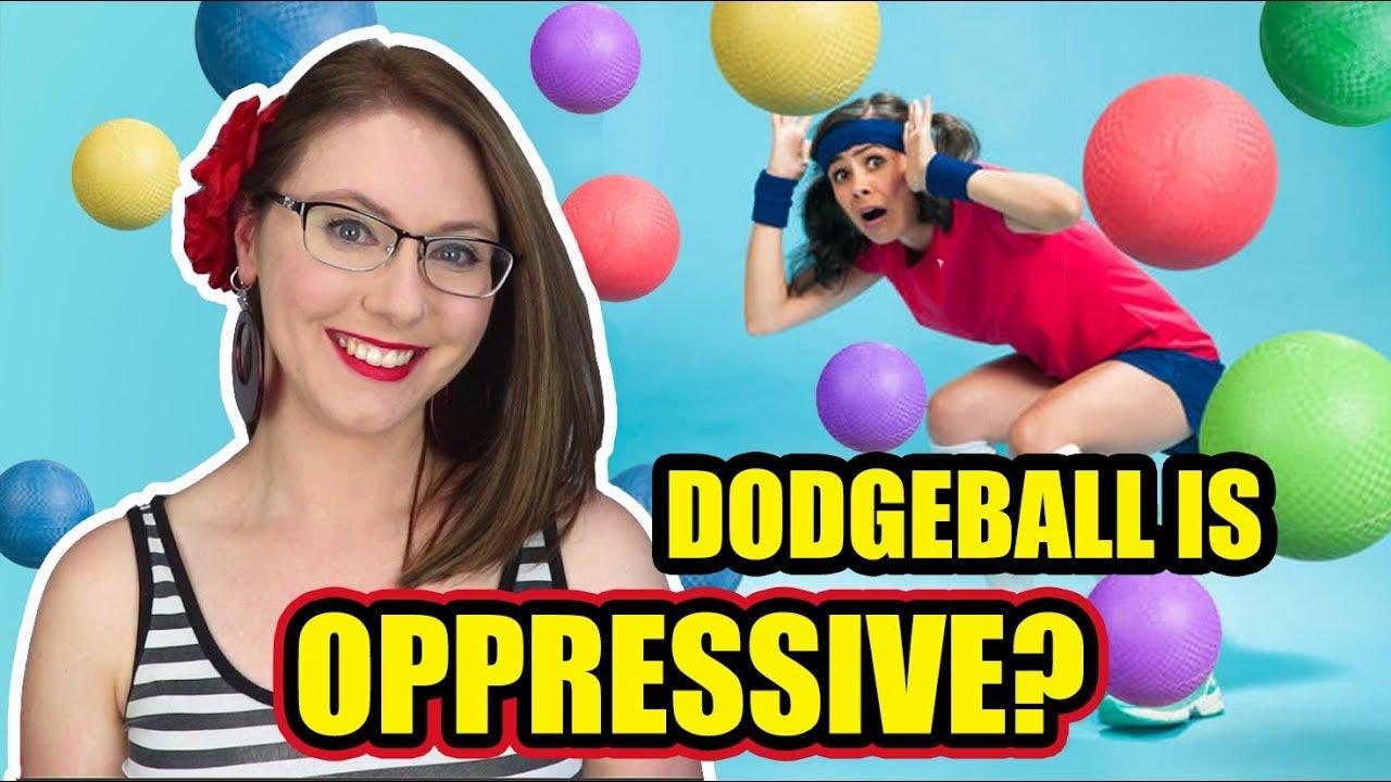 Dodgeball is Oppressive?