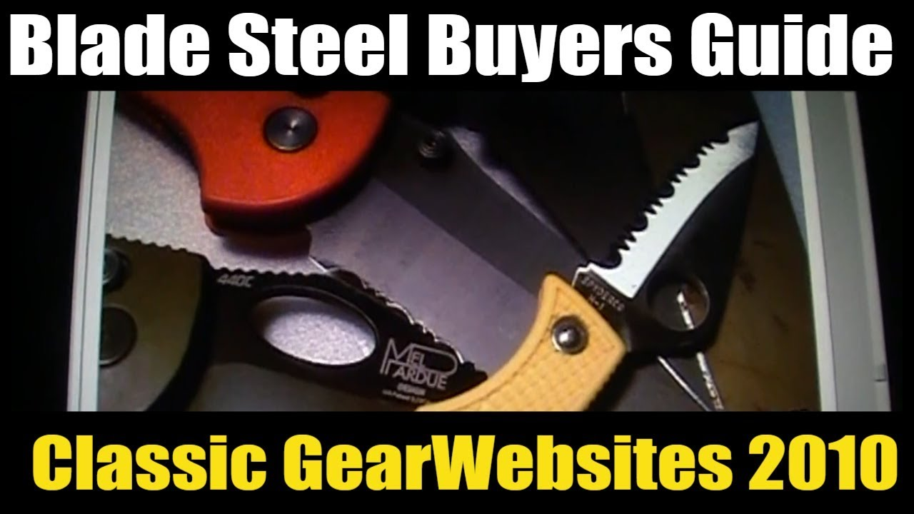 Knife Blade Steels - Classic GearWebsites 2010   Blade Steel Buyers Guide