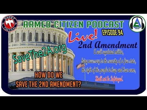 How Do We Save The 2nd Amendment?  SaveThe2A.org Joins us:  The Armed Citizen Podcast LIVE #94